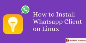 How to Install Whatsapp Client on Linux