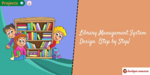 Library Management System Design [Step by Step]