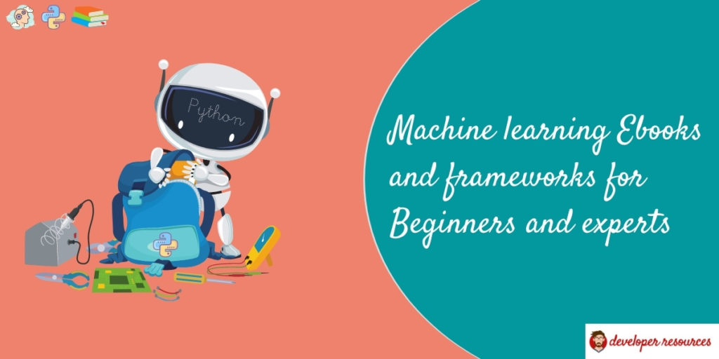 Machine learning Ebooks and frameworks for Beginners and experts