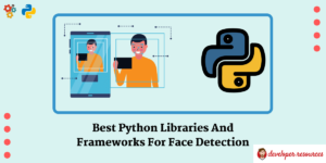 Best Python Libraries And Frameworks For Face Detection