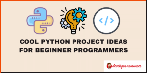 Cool Python Project Ideas for Beginners