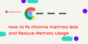 How to fix chrome memory leak and Reduce Memory Usage
