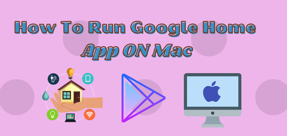 How To Run Google Home App For Mac 1 - How To Run Google Home App For Mac