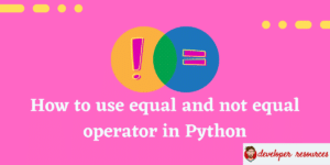 How to use equal and not equal operator in Python