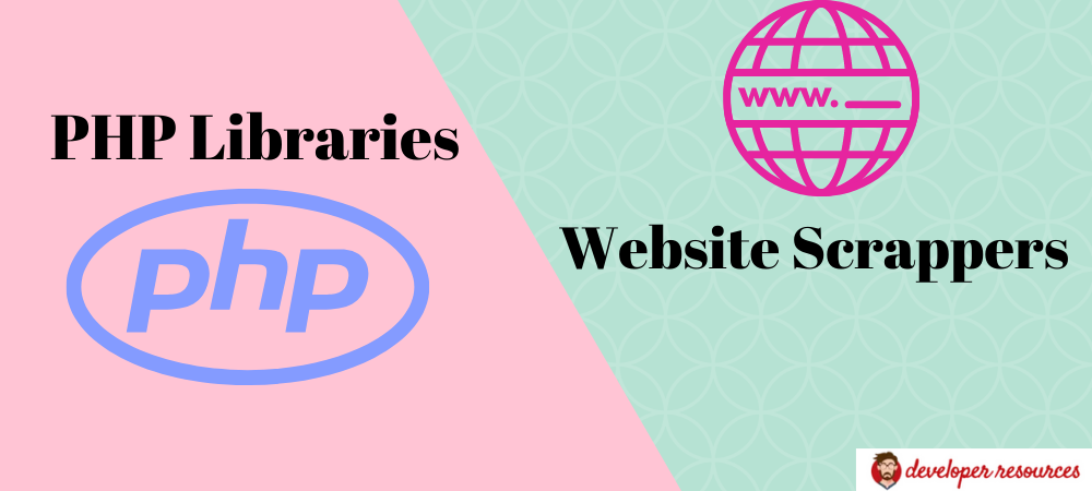 PHP Libraries For Website Scrappers - PHP Libraries For Website Scrappers