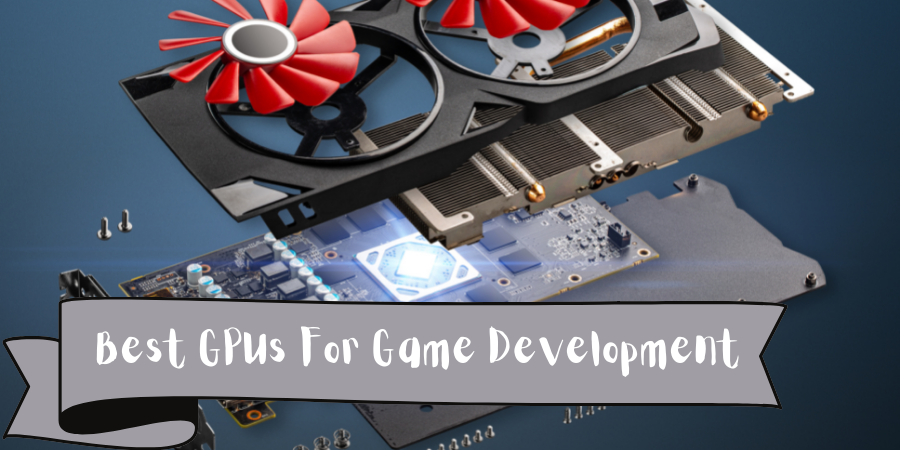 Best GPUs For Game Development - What Are The Best GPUs For Game Development In 2021?