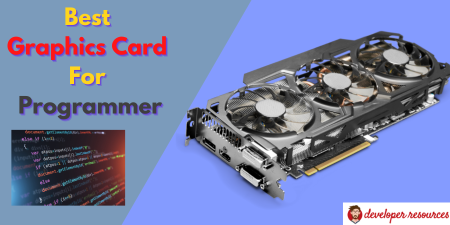 Best Graphics Card For Programmer - 5 best graphics cards for programming- Are they important?