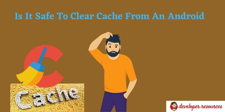 Is It Safe To Clear Cache From An Android - Is it safe to clear cache from an android mobile device?