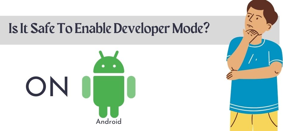 Is It Safe To Enable Developer Mode